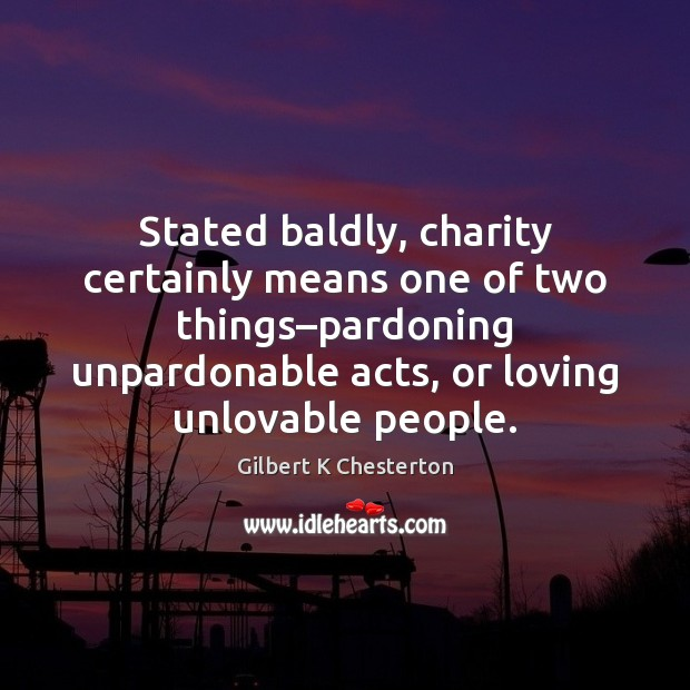Stated baldly, charity certainly means one of two things–pardoning unpardonable acts, Image