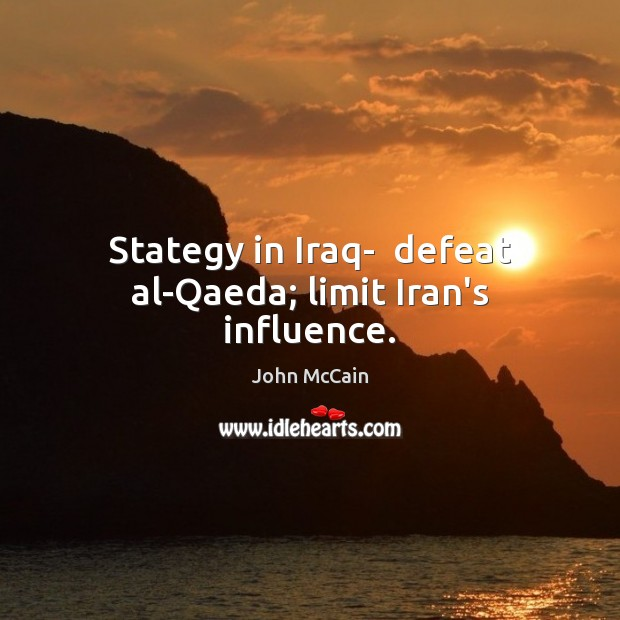 Image, Stategy in Iraq-  defeat al-Qaeda; limit Iran's influence.