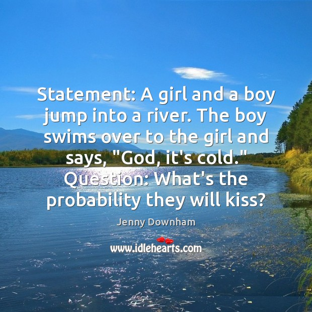 Statement: A girl and a boy jump into a river. The boy Jenny Downham Picture Quote