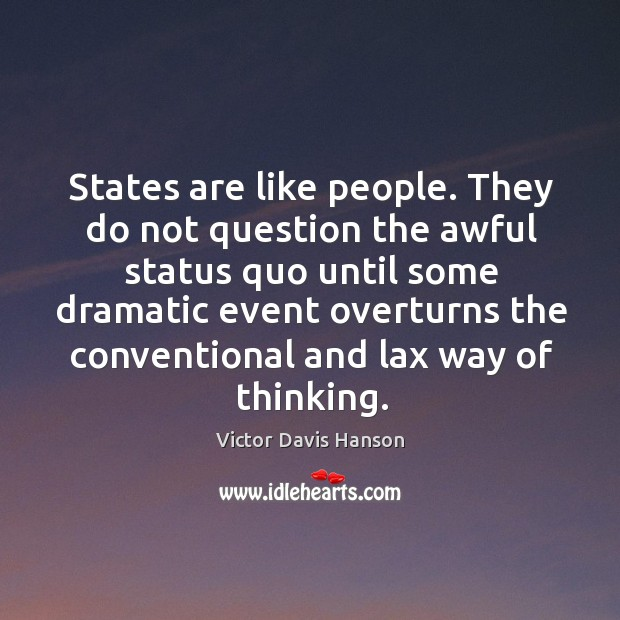 States are like people. They do not question the awful status Victor Davis Hanson Picture Quote