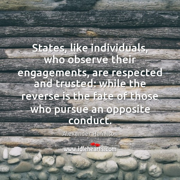 Image, States, like individuals, who observe their engagements, are respected and trusted: while