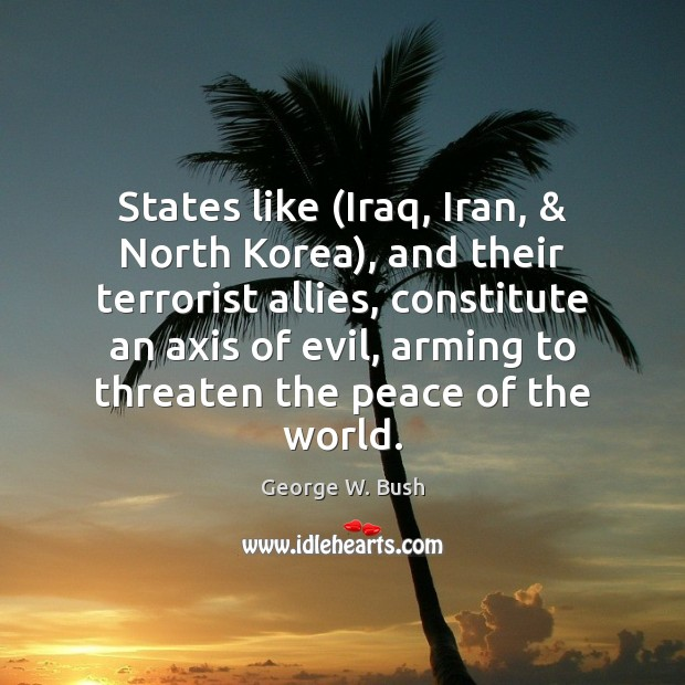 Image, States like (Iraq, Iran, & North Korea), and their terrorist allies, constitute an