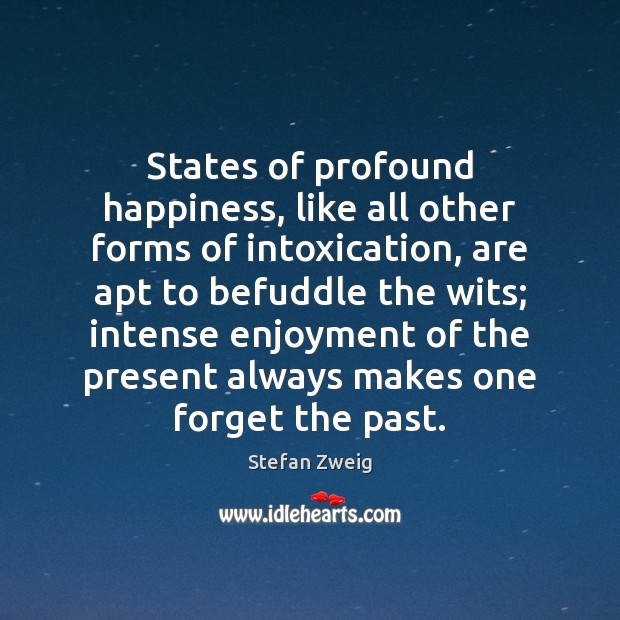 States of profound happiness, like all other forms of intoxication, are apt Image