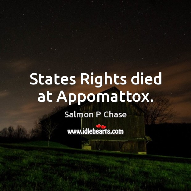 States Rights died at Appomattox. Image