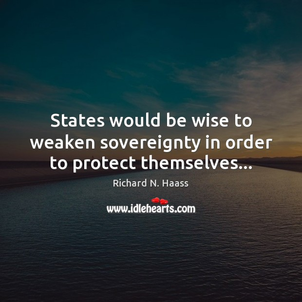 Image, States would be wise to weaken sovereignty in order to protect themselves…