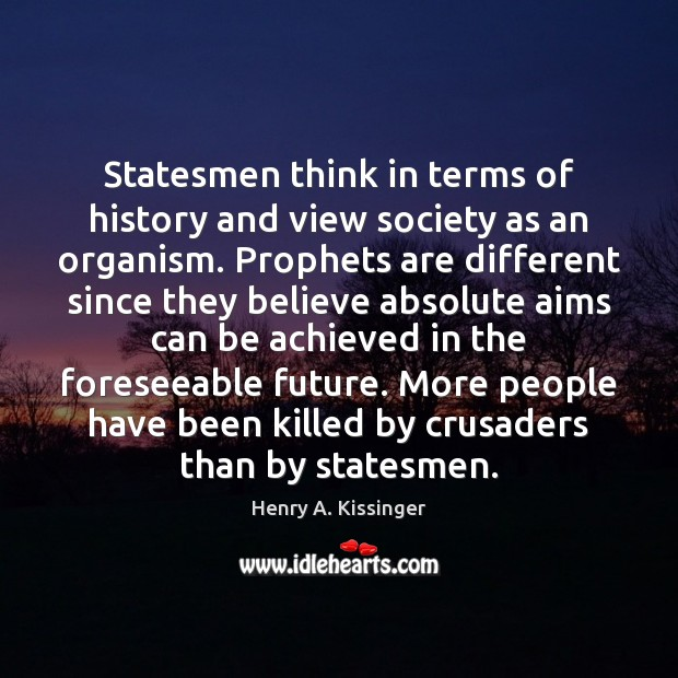 Image, Statesmen think in terms of history and view society as an organism.