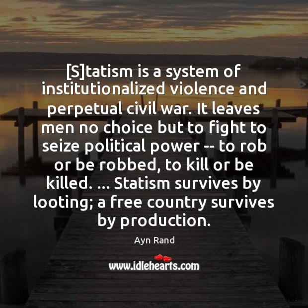 [S]tatism is a system of institutionalized violence and perpetual civil war. Image