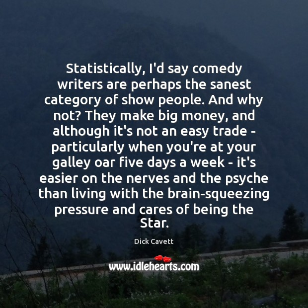 Statistically, I'd say comedy writers are perhaps the sanest category of show Dick Cavett Picture Quote