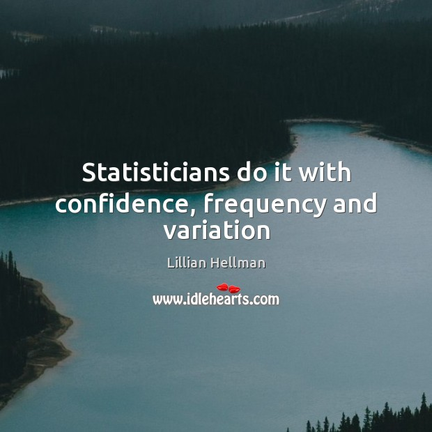 Image, Statisticians do it with confidence, frequency and variation