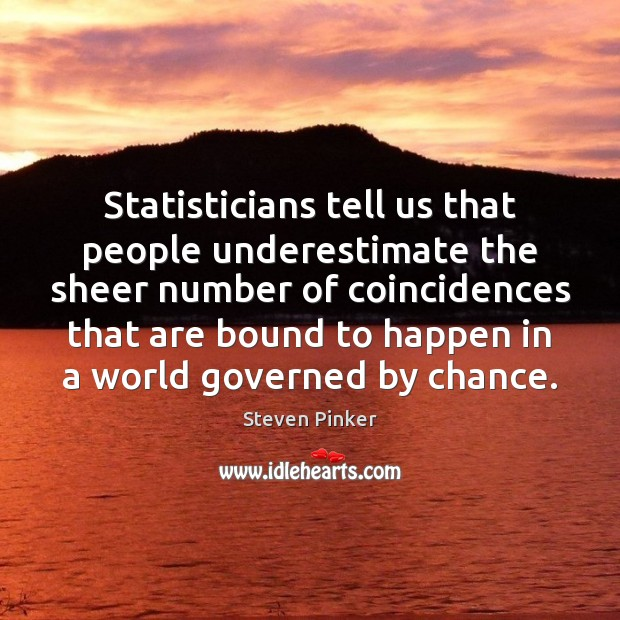 Statisticians tell us that people underestimate the sheer number of coincidences that Image