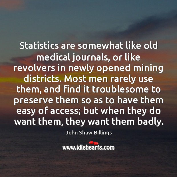Statistics are somewhat like old medical journals, or like revolvers in newly Medical Quotes Image