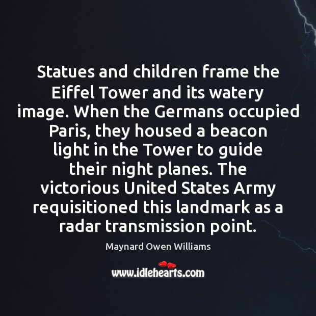 Statues and children frame the Eiffel Tower and its watery image. When Maynard Owen Williams Picture Quote
