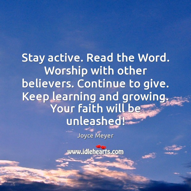 Stay active. Read the Word. Worship with other believers. Continue to give. Joyce Meyer Picture Quote