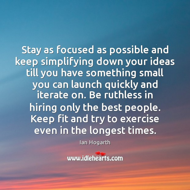 Stay as focused as possible and keep simplifying down your ideas till Image
