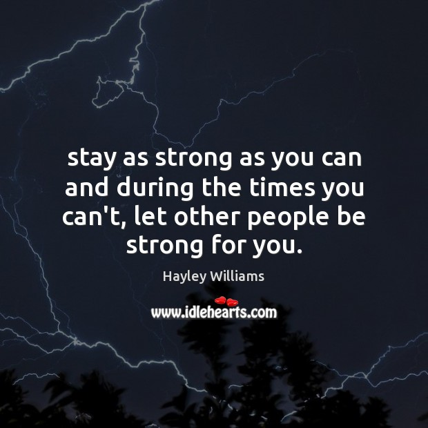 Stay as strong as you can and during the times you can't, Hayley Williams Picture Quote