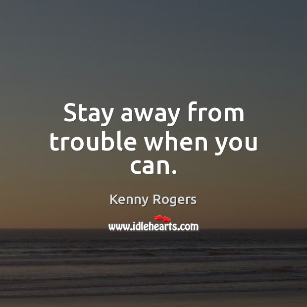 Image, Stay away from trouble when you can.