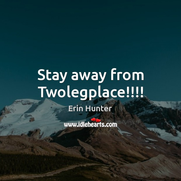 Stay away from Twolegplace!!!! Erin Hunter Picture Quote