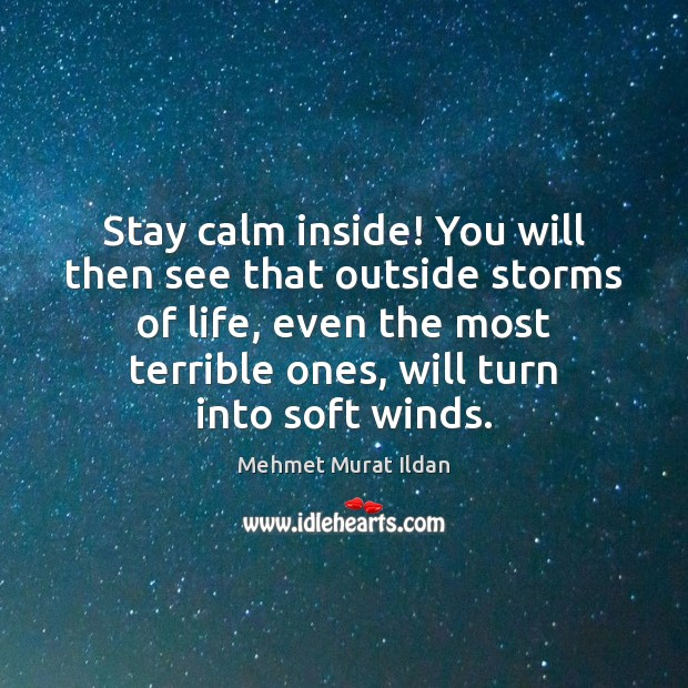 Image, Stay calm inside! You will then see that outside storms of life,