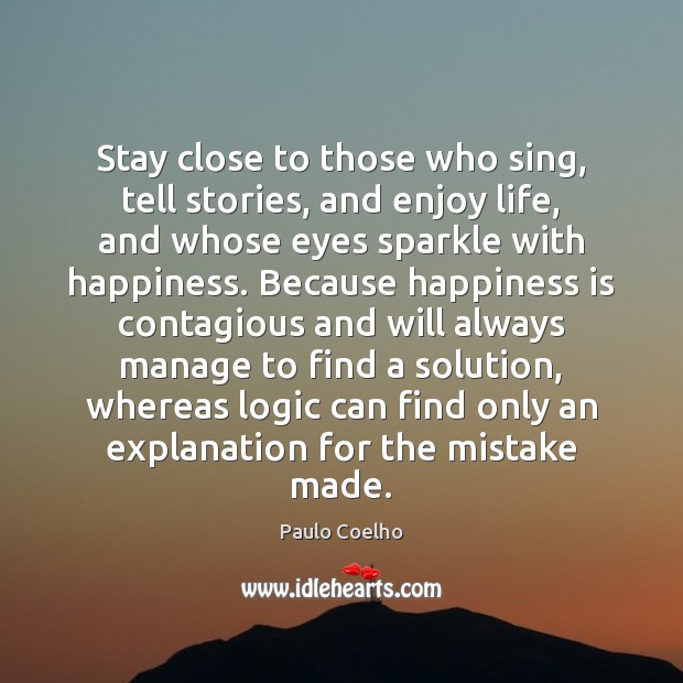 Image, Stay close to those who sing, tell stories, and enjoy life, and