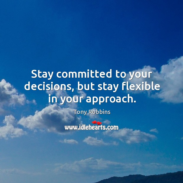 Image, Stay committed to your decisions, but stay flexible in your approach.