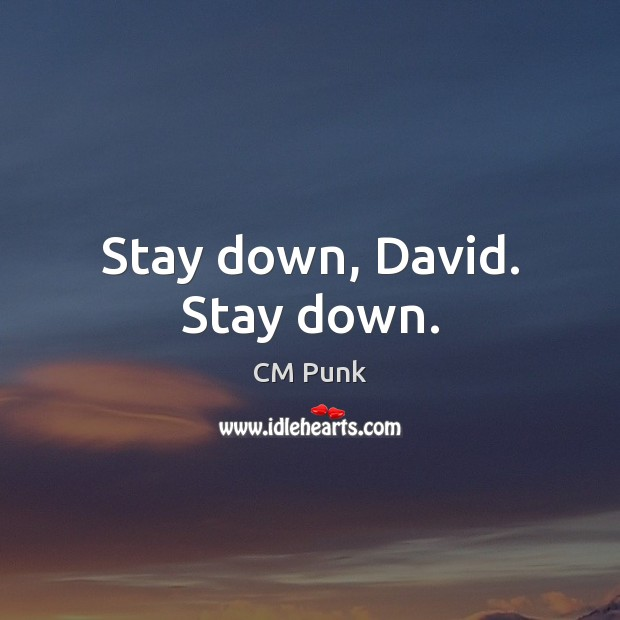 Stay down, David. Stay down. Image