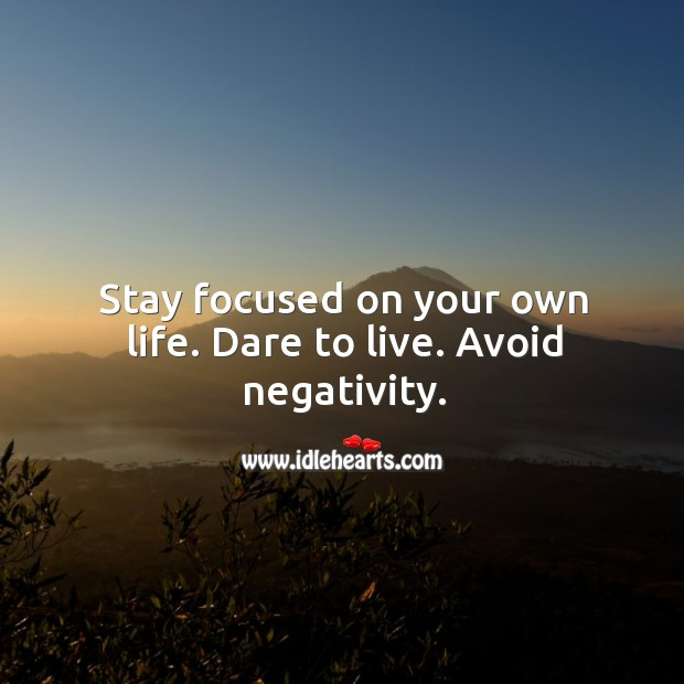 Image, Stay focused on your own life. Dare to live. Avoid negativity.