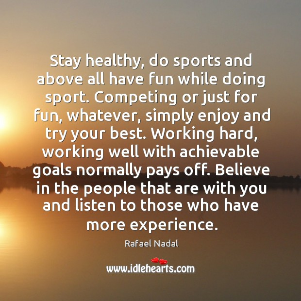 Stay healthy, do sports and above all have fun while doing sport. Image