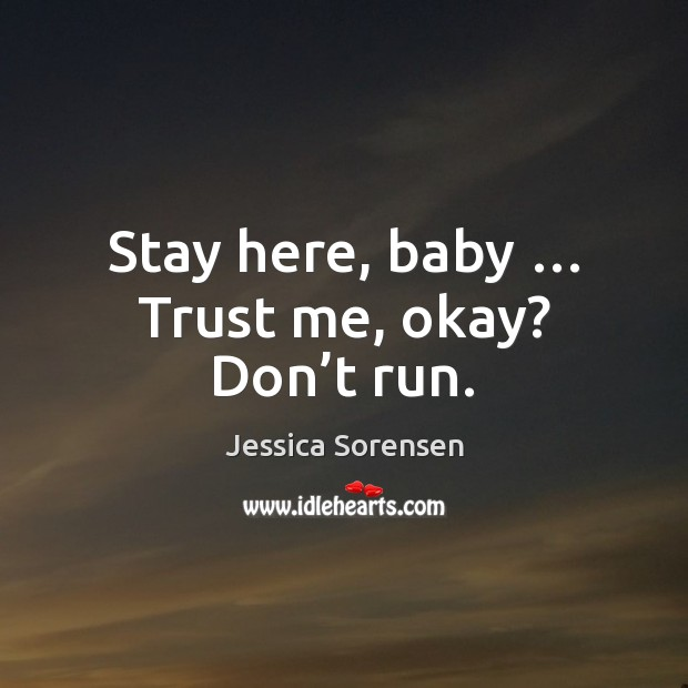 Stay here, baby … Trust me, okay? Don't run. Image
