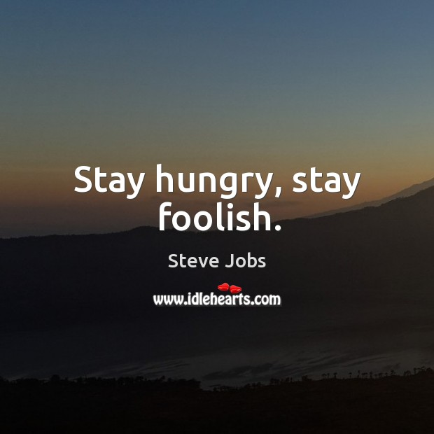 Image, Stay hungry, stay foolish.