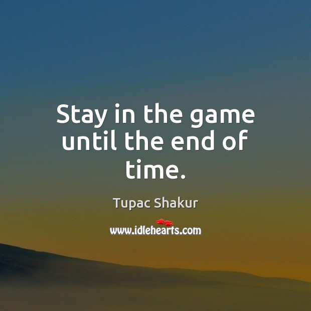 Stay in the game until the end of time. Image