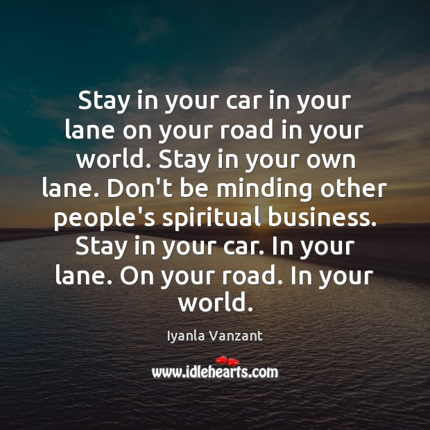 Stay in your car in your lane on your road in your Iyanla Vanzant Picture Quote