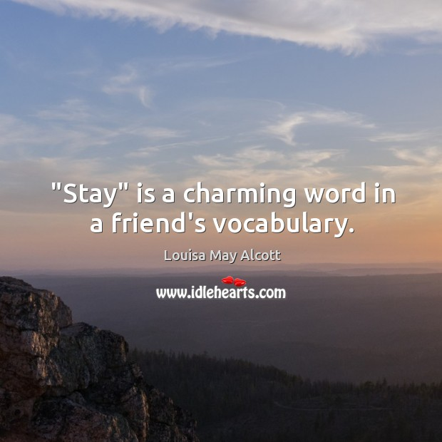 "Image, ""Stay"" is a charming word in a friend's vocabulary."