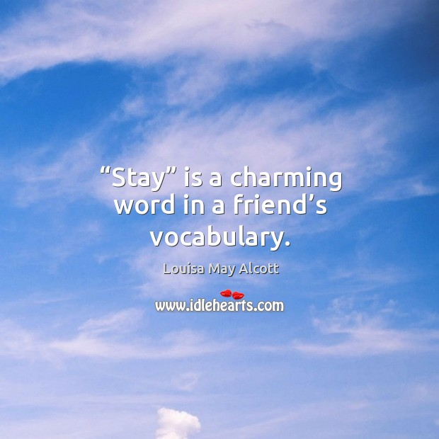 Image, Stay is a charming word in a friend's vocabulary.