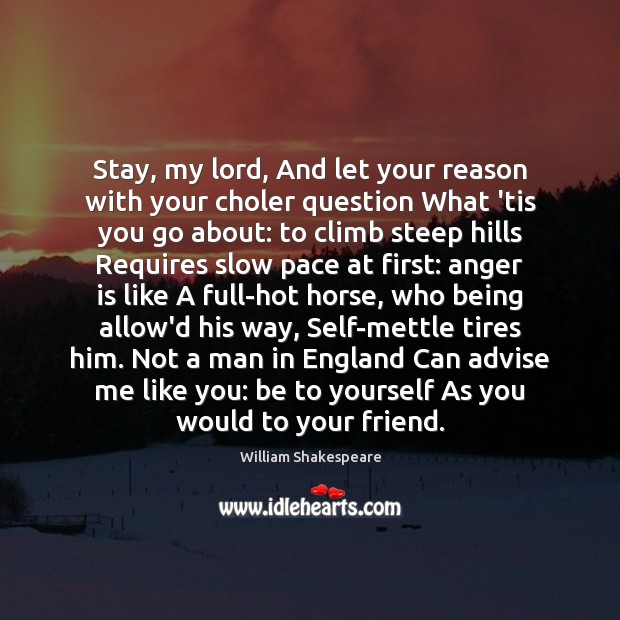 Stay, my lord, And let your reason with your choler question What Anger Quotes Image