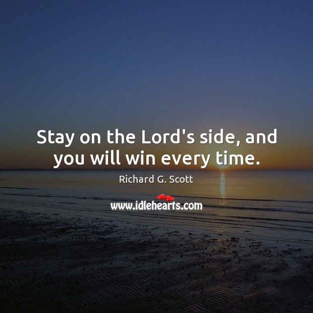 Stay on the Lord's side, and you will win every time. Richard G. Scott Picture Quote