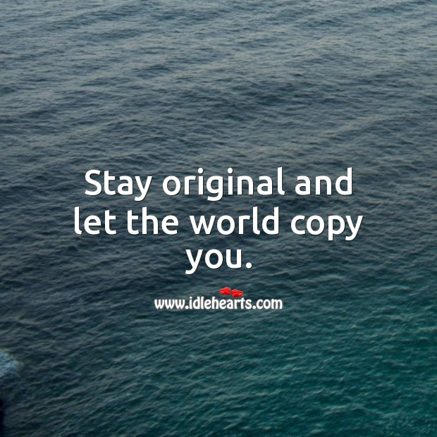 Stay original and let the world copy you. Attitude Quotes Image
