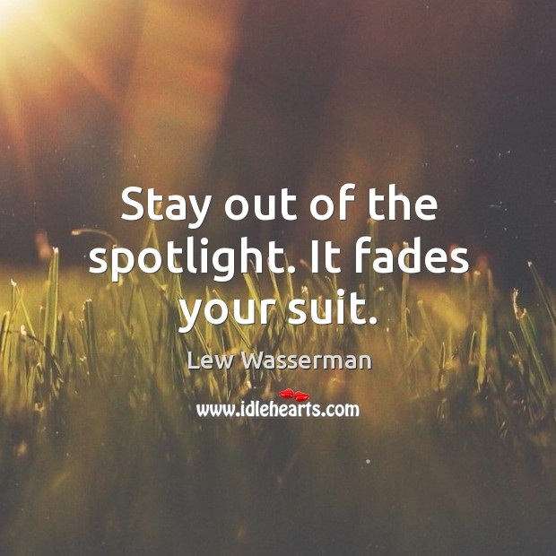 Stay out of the spotlight. It fades your suit. Image