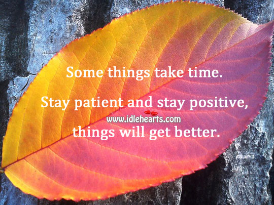 Stay patient and stay positive, things will get better. Stay Positive Quotes Image