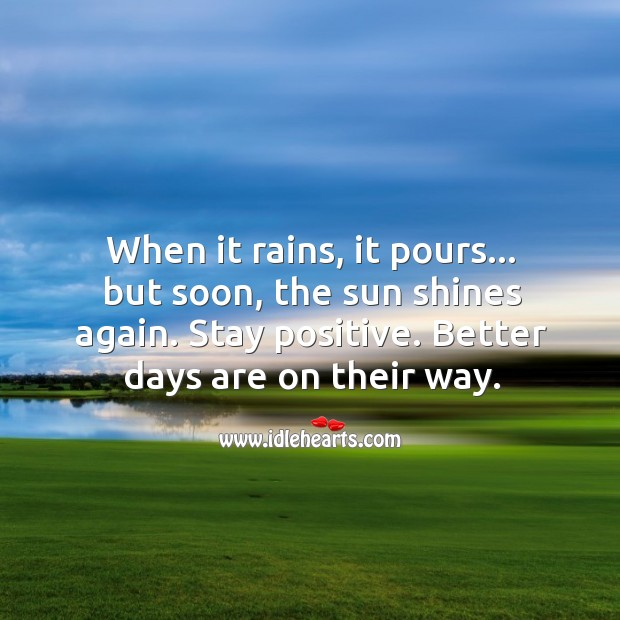 Stay positive. Better days are on their way. Stay Positive Quotes Image