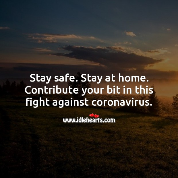 Stay safe. Stay at home. Contribute your bit in this fight against coronavirus. Stay Safe Quotes Image