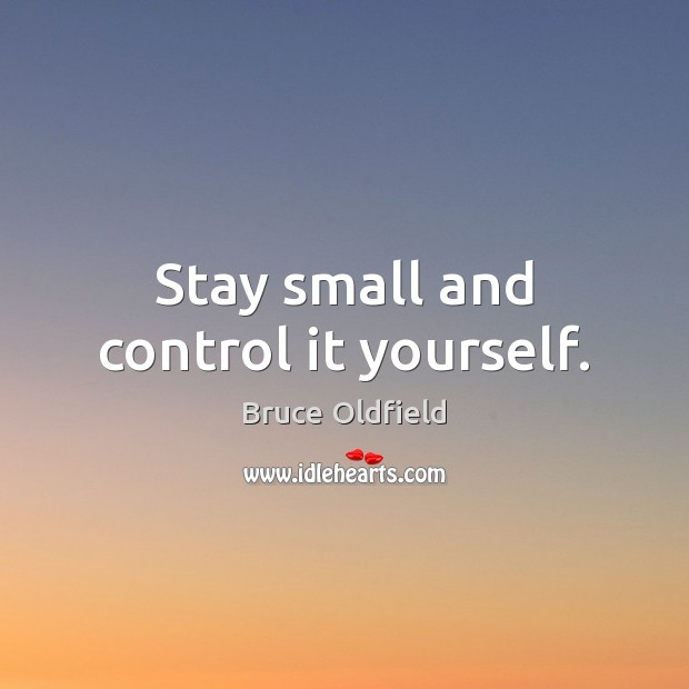 Image, Stay small and control it yourself.
