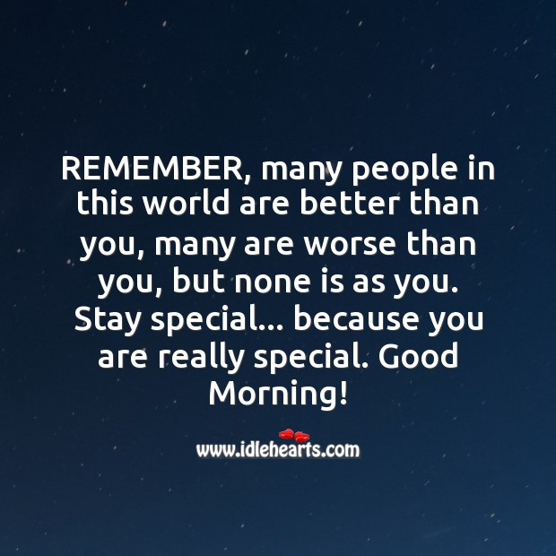 Stay special… because you are really special. Good Morning Messages Image