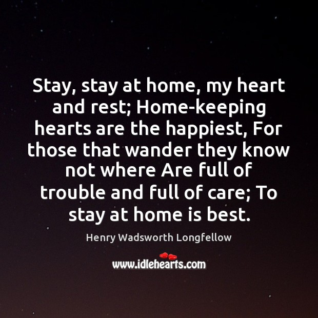 Image, Stay, stay at home, my heart and rest; Home-keeping hearts are the