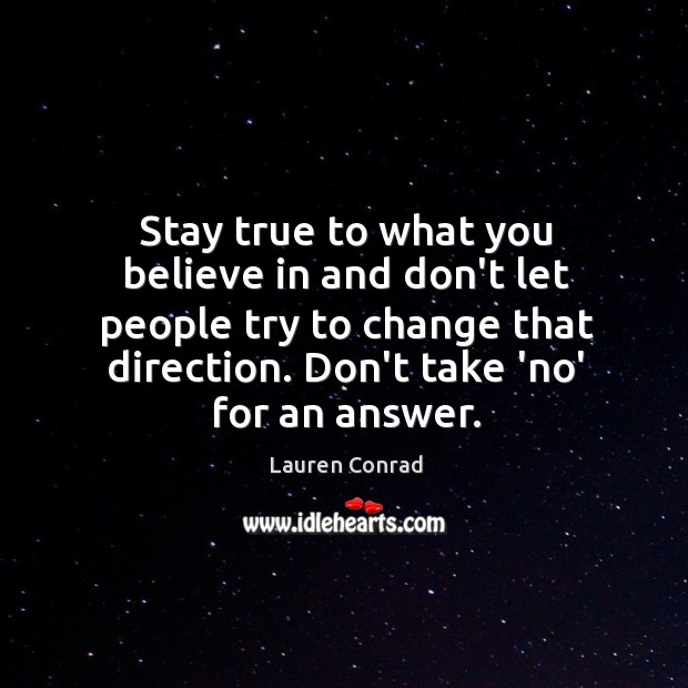 Stay true to what you believe in and don't let people try Image
