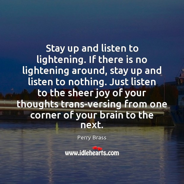 Stay up and listen to lightening. If there is no lightening around, Perry Brass Picture Quote
