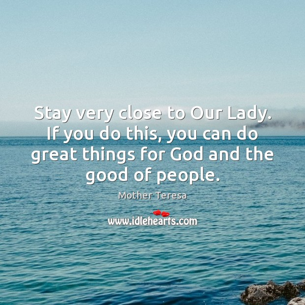 Stay very close to Our Lady. If you do this, you can Mother Teresa Picture Quote