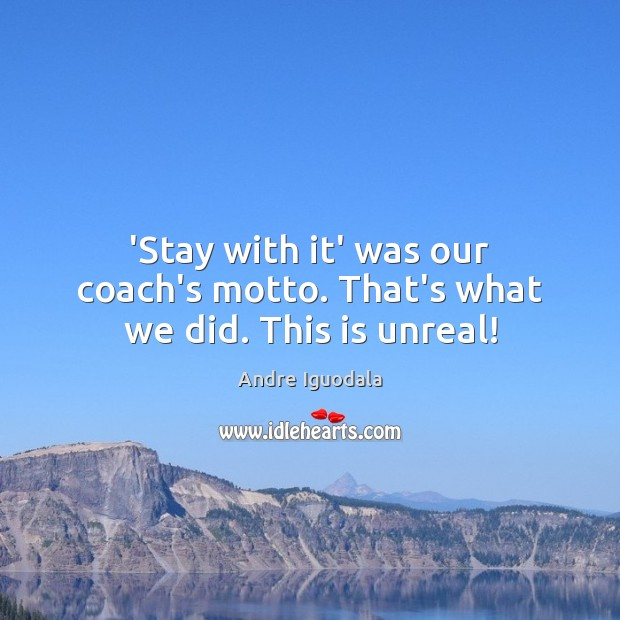 Image, 'Stay with it' was our coach's motto. That's what we did. This is unreal!