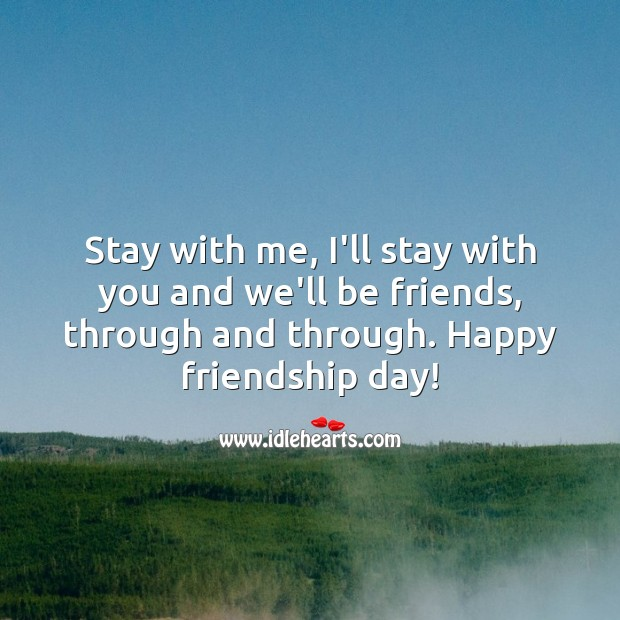 Stay with me, I'll stay with you and we'll be friends. With You Quotes Image