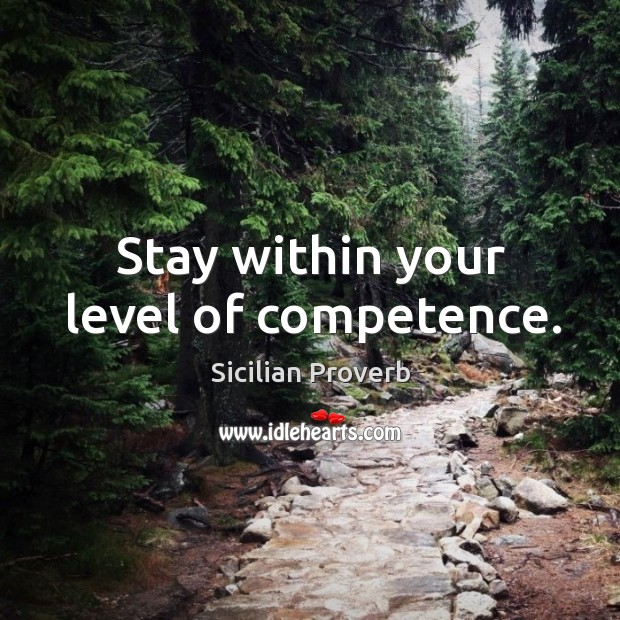 Image, Stay within your level of competence.