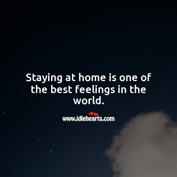 Staying at home is one of the best feelings in the world. Home Quotes Image
